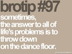 So true and I could definitely use a good dance right now!