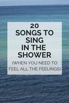 Because sometimes all you need to do is sing really loud in the shower to turn your day around.