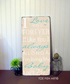 """I'll love you forever, I'll like you for always, As long as I'm living my baby you'll be"" ......Future Nursery Sign"