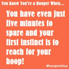 You know you're a hooper when ... this is very true, I do this all the time when we're about to head out the door for something.