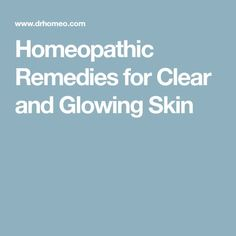 Homeopathic Remedies for Clear and Glowing Skin