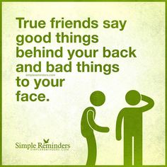 """""""True friends say good things behind your back and bad things to your face."""" — Unknown Author #SimpleReminders #BeRoyal @BryantMcGill @JenniYoung_ #quote #true #friends #honest #loyal #respect"""