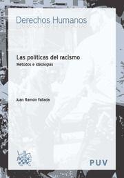 Las políticas del racismo : métodos e ideologías / Juan Ramón Fallada.    Tirant lo Blanch, 2016