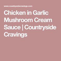 Chicken in Garlic Mushroom Cream Sauce | Countryside Cravings