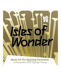 Isles of Wonder: Music for the Opening Ceremony of the London 2012 Olympic Games from Amazon