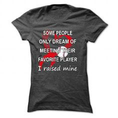 some people only dream of meeting their favorite player - #couple hoodie #sweatshirt for girls. LOWEST SHIPPING => https://www.sunfrog.com/Sports/some-people-only-dream-of-meeting-their-favorite-player-i-raised-mine-7399-DarkGrey-57778102-Ladies.html?68278