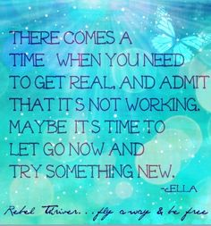 Time to let go and try something new quote via Rebel Thriver on Facebook