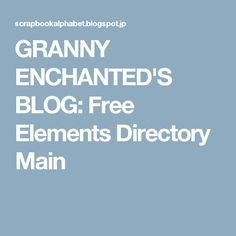 GRANNY ENCHANTED'S BLOG: Free Elements Directory Main