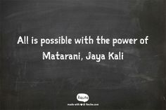 All is possible with the power of Matarani, Jaya Kali - Quote From Recite.com #RECITE #QUOTE