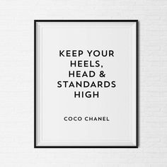 Keep Your Heels, Head & Standards High - Coco Chanel Quote