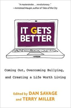 It Gets Better: Coming out, Overcoming Bullying and Creating a Life Worth Living by Dan Savage