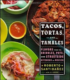Tacos, Tortas, and Tamales - Flavors from the Griddles, Pots, and Streetside Kitchens of Mexico - Chef Roberto Santibañez shows you how to recreate the thrilling, authentic flavors of the taquerias of Mexico in your own home. In addition to tacos, the book also explores the equally exciting Mexican sandwiches called tortas and hearty tamales, as well as salsas, condiments, fresh juices, and even desserts and refreshing margaritas.