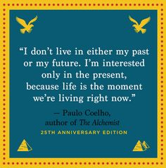 Narrow your Focus to The Present and Enjoy the Now! #lifelessons #thealchemist