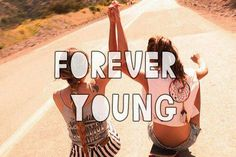 I wanna be forever young