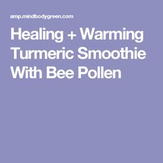 Healing + Warming Turmeric Smoothie With Bee Pollen