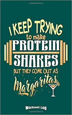 My Funny Protein Shakes & Margaritas Workout Log: Funny Training Aid Gift Idea for Bodybuilding and Powerlifting Fans, Gym, Weightlifting, Cardio and . Workout Log, Workout Humor, Funny Workout, Keep Trying, Protein Shakes, Powerlifting, Weight Lifting, Funny Gifts, Cardio