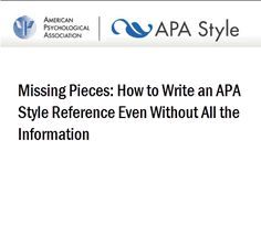 Missing Pieces: How to Write an APA Style Reference Even Without All the Information. Most APA Style references are straightforward to write—the guidance and examples in Chapter 7 of the APA Publication Manual make that possible. Apa Style Writing, Writing Lab, Hand Writing, Cool Writing, Writing Styles, College Notes, College Essay, Apa Style Reference, Double Space