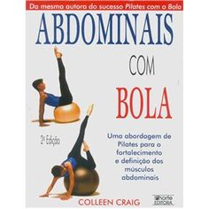 Livro - Abdominais Com Bola: uma Abordagem de Pilates Para o ...