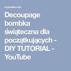 Decoupage bombka świąteczna dla początkujących - DIY TUTORIAL - YouTube