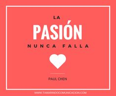 La pasión nunca falla (Paul Chen) #quotes #frases #diseno #marca #marketing #frasescélebres
