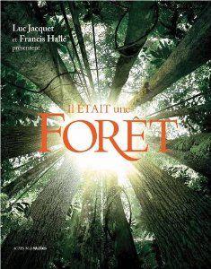 Il était une forêt : D'après le film de Luc Jacquet de Francis Hallé et Luc Jacquet (16 octobre 2013)
