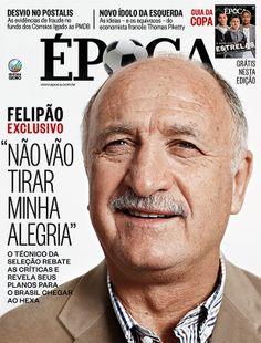 """Edição 833 - Felipão: """"Não vão tirar minha alegria"""" - http://epoca.globo.com/vida/copa-do-mundo-2014/noticia/2014/05/bfelipaob-ninguem-vai-tirar-minha-alegria.html"""
