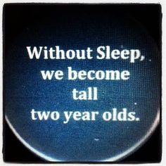 Without sleep...