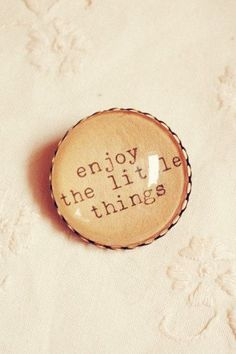 Inspiration Quote Brooch Enjoy the Little Things