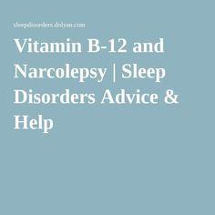 Vitamin B-12 and Narcolepsy   Sleep Disorders Advice & Help