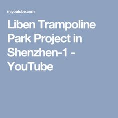 Liben Trampoline Park Project in Shenzhen-1 - YouTube