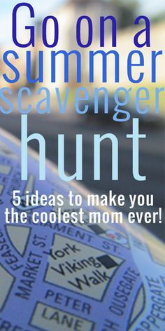Go on a summer scavenger hunt: 5 ideas to make you the coolest mom ever!