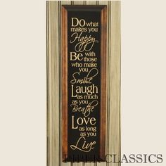 "<p>Do What Makes You Happy Sign - beautiful pine sign brings new life to this inspirational thought. Painted black with a stained border. The letters are hand sculpted and raised on the wood.  Striking! Bracket for hanging is included. Size: 26"" high x 7 1/4"" wide. Made in the U.S.A.</p>"