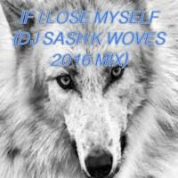 If I Lose Myself (DJ Sash K Wolves 2016 Mix) by Dj Sash K on SoundCloud