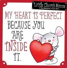 ♡✞♡ Little Church Mouse Inspirational Quote: My heart is perfect because you are inside it. 🧡 Blessings from the Little Church Mouse. Prayer Quotes, Faith Quotes, Bible Quotes, Me Quotes, Bible Verses, Sign Quotes, Great Quotes, Quotes To Live By, Inspirational Quotes