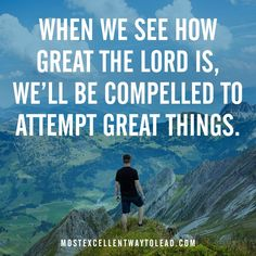 When we see how great the Lord is, we'll be compelled to attempt great things. #BestWayToLead
