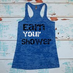 Earn Your Shower. Tank Top. Burnout. Soft. by strongconfidentYOU, $21.00