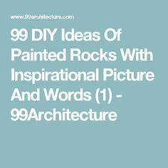 99 DIY Ideas Of Painted Rocks With Inspirational Picture And Words (1) - 99Architecture