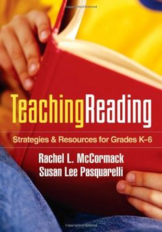 Teaching Reading: Strategies and Resources for Grades K-6 (Solving Problems in the Teaching of Literacy)/Rachel L. McCormack EdD, Susan Lee Pasquarelli EdD