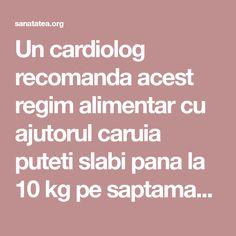 Un cardiolog recomanda acest regim alimentar cu ajutorul caruia puteti slabi pana la 10 kg pe saptamana! Totodata curata arterele de colesterolul Sport, Cardiology, Deporte, Excercise, Sports, Exercise