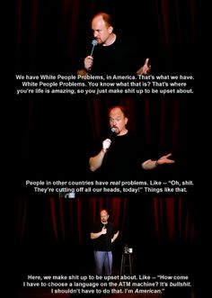Louis CK - the result of a too easy life. This is so true it isn't funny unless we can laugh at ourselves.
