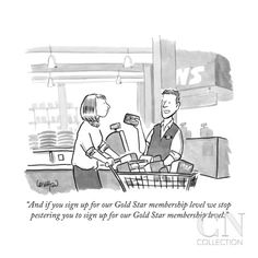 """And if you sign up for our Gold Star membership level we stop pestering y... - New Yorker Cartoon Poster Print by Robert Leighton at the Condé Nast Collection"