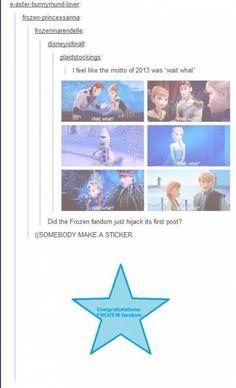 CONGRATULATIONS FROZEN FANDOM. ~~ Wow, we're actually considered a fandom. Way to go Frozen fandom!