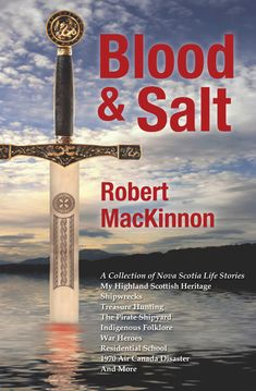 Robert MacKinnon is an ex-RCMP officer, an armchair historian, and a world-renowned maritime salver and treasure hunter. Blood and & Salt captivates readers with more of his tales of shipwrecks, buried treasure, unscrupulous privateers and lost villages. But that's not all. It also explores Robert's own intriguing Highland Scots heritage as a member of Clan MacKinnon. This eclectic collection of stories shares with readers many other aspects of his professional and personal experience. Lost Village, Buried Treasure, Cape Breton, What Book, Magazine Articles, Fiction Writing, Shipwreck, Nova Scotia, Historian