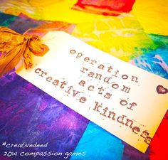 Operation Random Acts of Creative Kindness is an opportunity to use creative deeds in the form of art-making & creative expression to show our kindness to others in unsuspecting ways... #creativedeed #compassiongames