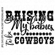 raising my babies to be cowboys farm house Barn country western south southern Dixie texas rodeo cowboy Cowgirl louisiana Ranch Howdy y'all by on Etsy Create Birthday Invitations, Silhouette Machine, Silhouette Cameo, Printable Tattoos, Cowboys Shirt, Pantry Labels, Silhouette Studio Designer Edition, Brother Scan And Cut, Cowboy And Cowgirl