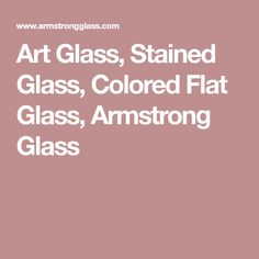 Art Glass, Stained Glass, Colored Flat Glass, Armstrong Glass