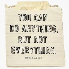 You can do anything but not everything. Another great 2014 mantra for the PhD program :)