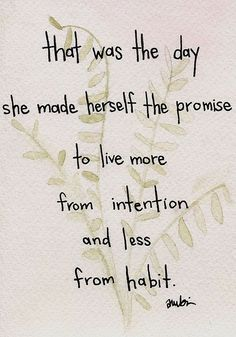 live more from intention and less from habit >> amy rubin flett
