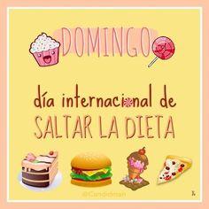 Domingo:  Día Internacional de Saltar la Dieta