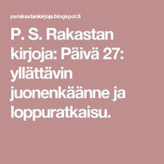 P. S. Rakastan kirjoja: Päivä 27: yllättävin juonenkäänne ja loppuratkaisu.
